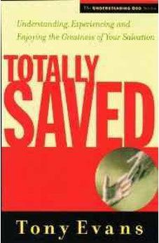 Totally Saved: Understanding, Experiencing, and Enjoying the Greatness of Your Salvation (Understanding God Series) 9780802468246