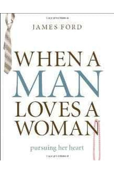 When a Man Loves a Woman: Pursuing Her Heart 9780802468383