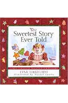 The Sweetest Story Ever Told: A New Christmas Tradition for Families 9780802470942
