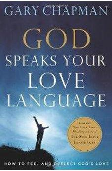 God Speaks Your Love Language: How to Feel and Reflect God's Love 9780802472755