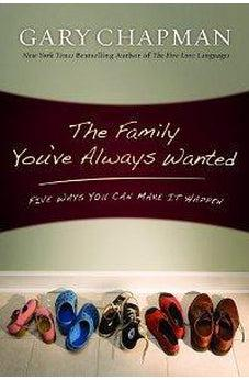 The Family You've Always Wanted: Five Ways You Can Make It Happen 9780802472984