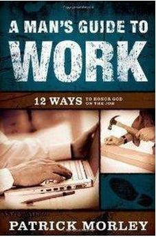A Man's Guide to Work HB: 12 Ways to Honor God on the Job 9780802475541