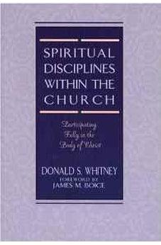 Spiritual Disciplines within the Church: Participating Fully in the Body of Christ 9780802477460