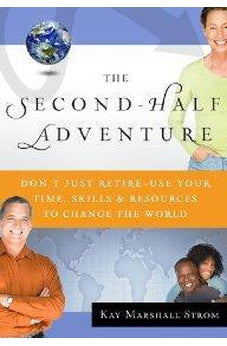The Second-Half Adventure: Don't Just Retire-Use Your Time, Skills, and Resources to Change the World 9780802478757