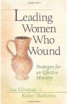 Leading Women Who Wound: Strategies for an Effective Ministry 9780802481535