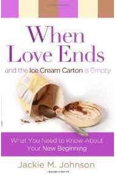 When Love Ends and the Ice Cream Carton Is Empty: What You Need to Know about Your New Beginning 9780802483522