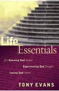 Life Essentials for Knowing God Better, Experiencing God Deeper, Loving God More 9780802485748