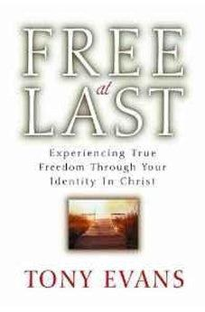 Free at Last: Experiencing True Freedom Through Your Identity in Christ 9780802485816