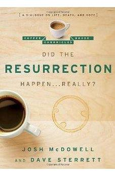 Did the Resurrection Happen . . . Really?: A Dialogue on Life, Death, and Hope (The Coffee House Chronicles) 9780802487681