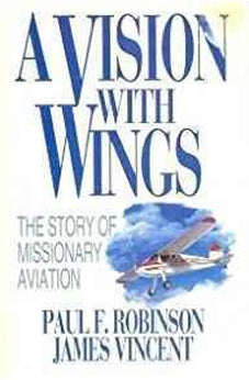 A Vision With Wings: The Story of Missionary Aviation 9780802491749