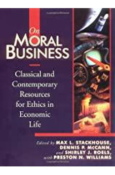 On Moral Business: Classical and Contemporary Resources for Ethics in Economic Life 9780802806260