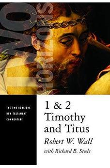 1 and 2 Timothy and Titus (The Two Horizons New Testament Commentary) 9780802825629