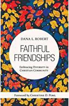 Faithful Friendships: Embracing Diversity in Christian Community 9780802825711