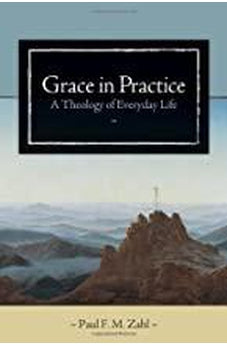 Grace in Practice: A Theology of Everyday Life 9780802828972