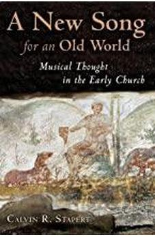 A New Song for an Old World: Musical Thought in the Early Church (Calvin Institute of Christian Worship Liturgical Studies) 9780802832191