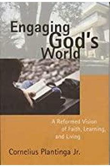 Engaging God's World (A Reformed Vision of Faith, Learning, and Living) 9780802839824
