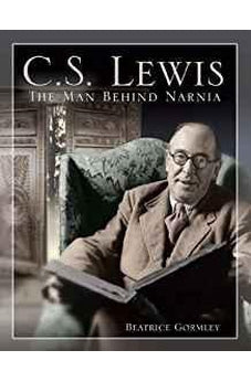 C. S. Lewis: The Man Behind Narnia 9780802853011