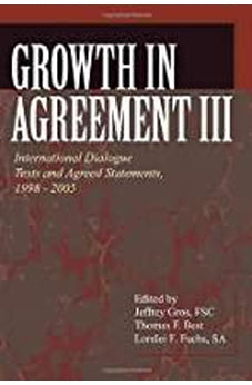 Growth in Agreement III: International Dialogue Texts and Agreed Statements, 1998-2005 (Faith and Order Papers) 9780802862297