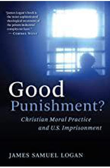 Good Punishment?: Christian Moral Practice and U.S. Imprisonment 9780802863249