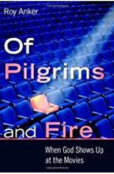 Of Pilgrims and Fire: When God Shows Up at the Movies 9780802865724