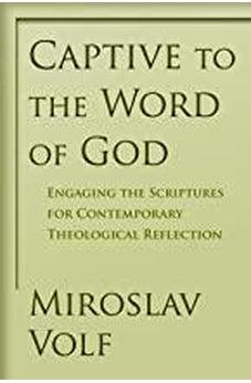 Captive to the Word of God: Engaging the Scriptures for Contemporary Theological Reflection 9780802865908