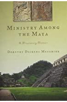 Ministry Among the Maya: A Missionary Memoir (The Historical Series of the Reformed Church in America (HSRCA)) 9780802867445
