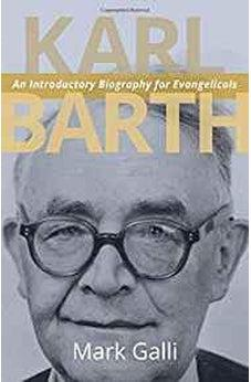 Karl Barth: An Introductory Biography for Evangelicals 9780802869395