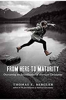 From Here to Maturity: Overcoming the Juvenilization of American Christianity 9780802869449