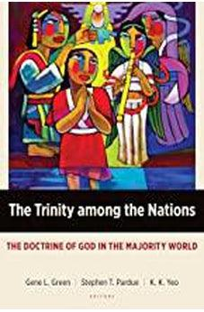 The Trinity among the Nations: The Doctrine of God in the Majority World (Majority World Theology (MWT)) 9780802872685