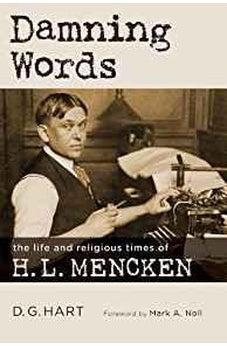 Damning Words: The Life and Religious Times of H. L. Mencken (Library of Religious Biography) 9780802873446
