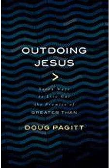 "Outdoing Jesus: Seven Ways to Live Out the Promise of ""Greater Than"" 9780802874405"