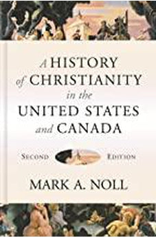 A History of Christianity in the United States and Canada 9780802874900