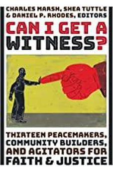 Can I Get a Witness?: Thirteen Peacemakers, Community-Builders, and Agitators for Faith and Justice 9780802875730