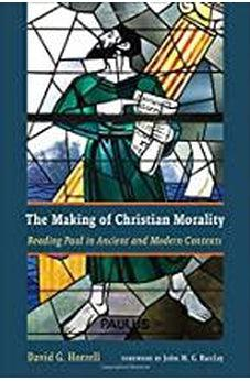 The Making of Christian Morality: Reading Paul in Ancient and Modern Contexts 9780802876072