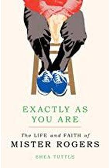 Exactly as You Are: The Life and Faith of Mister Rogers 9780802876553