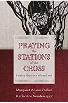 Praying the Stations of the Cross: Finding Hope in a Weary Land 9780802876645