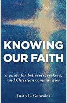 Knowing Our Faith: A Guide for Believers, Seekers, and Christian Communities 9780802877062