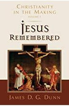 Jesus Remembered: Christianity in the Making, Volume 1 9780802877994