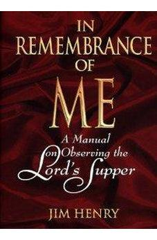 In Remembrance of Me: A Manual on Observing the Lord's Supper 9780805420135