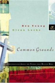 Common Grounds: Conversations about the Things That Matter Most 9780805426977