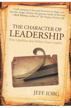 The Character of Leadership: Nine Qualities that Define Great Leaders 9780805445329