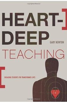Heart-Deep Teaching: Engaging Students for Transformed Lives 9780805447767