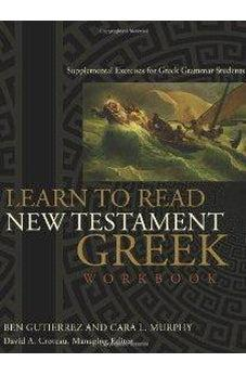Learn to Read New Testament Greek - Workbook: Supplemental Exercises for Greek Grammar Students 9780805447927