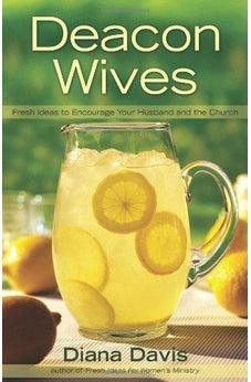 Deacon Wives: Fresh Ideas to Encourage Your Husband and the Church 9780805448238