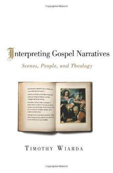 Interpreting Gospel Narratives: Scenes, People, and Theology 9780805448436