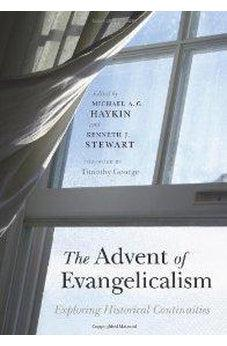 The Advent of Evangelicalism: Exploring Historical Continuities 9780805448603