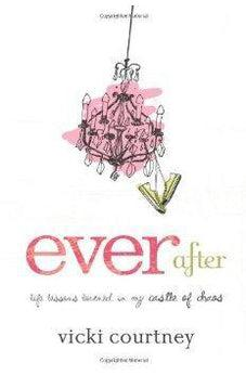 Ever After: Life Lessons Learned in My Castle of Chaos 9780805449877