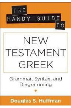 The Handy Guide to New Testament Greek: Grammar, Syntax, and Diagramming (The Handy Guide Series) 9780825427435