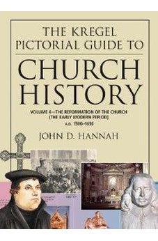 The Kregel Pictorial Guide to Church History: The Reformation of the Church During the Early Modern Period--A.D. 1500-1650 9780825427855