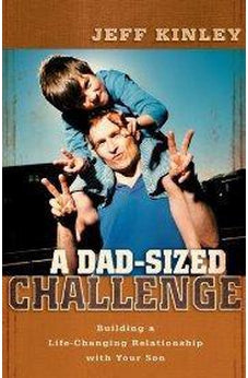 A Dad-Sized Challenge: Building a Life-Changing Relationship with Your Son 9780825429491
